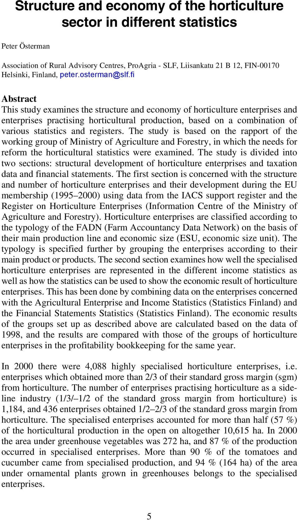 fi Abstract This study examines the structure and economy of horticulture enterprises and enterprises practising horticultural production, based on a combination of various statistics and registers.