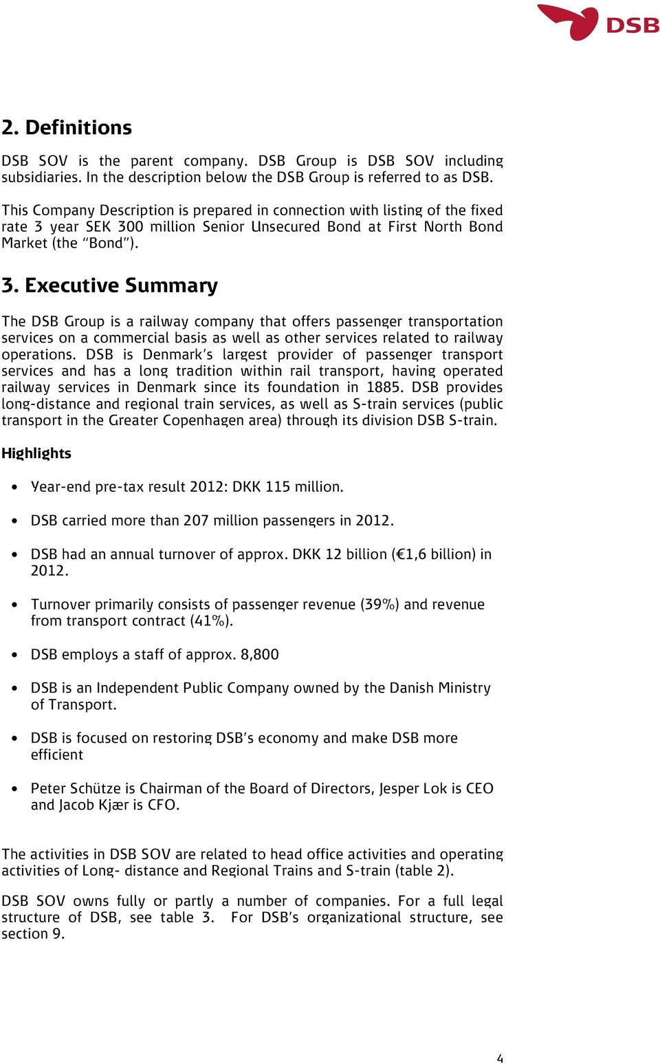 year SEK 300 million Senior Unsecured Bond at First North Bond Market (the Bond ). 3. Executive Summary The DSB Group is a railway company that offers passenger transportation services on a commercial basis as well as other services related to railway operations.