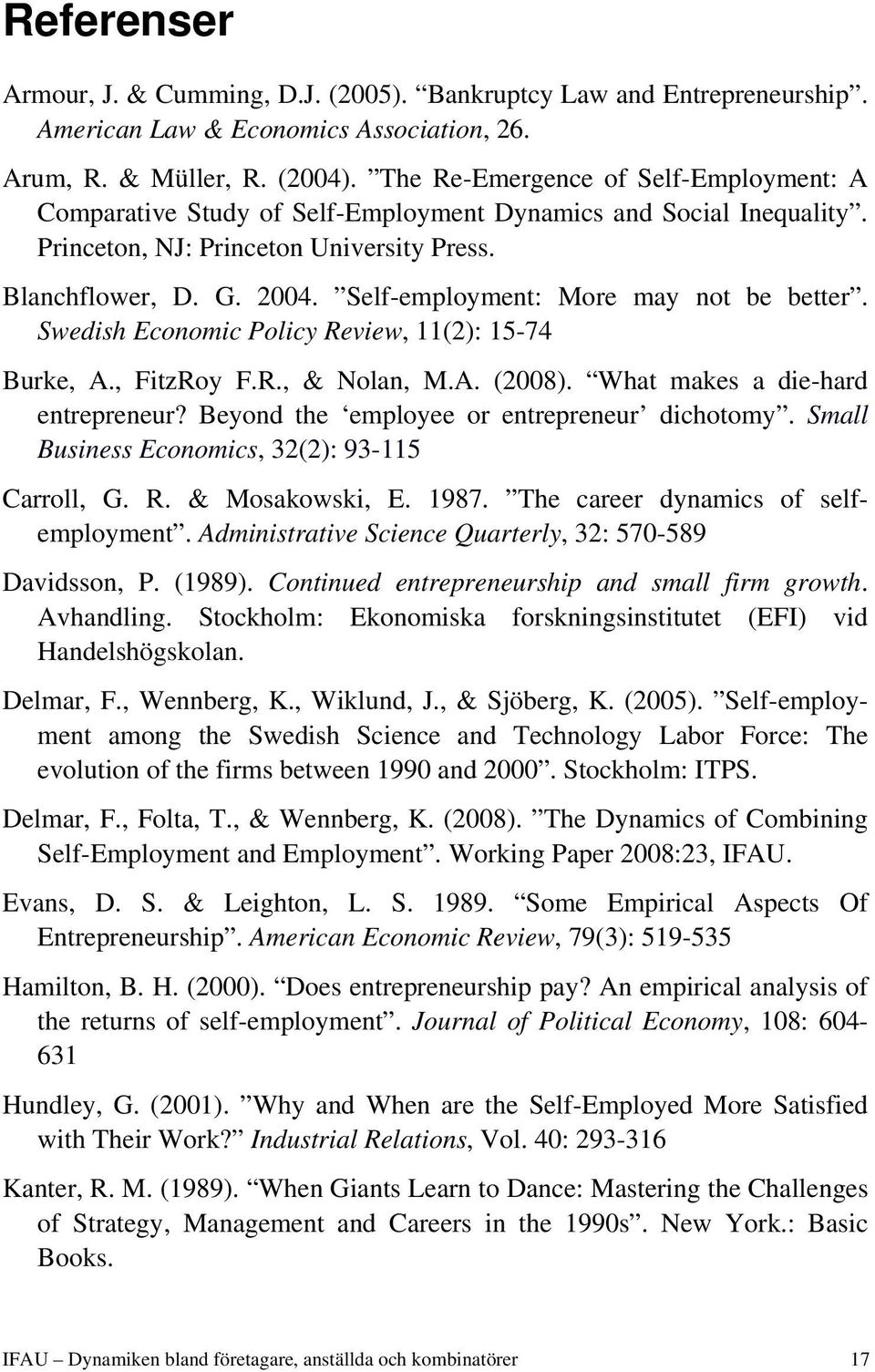 Self-employment: More may not be better. Swedish Economic Policy Review, 11(2): 15-74 Burke, A., FitzRoy F.R., & Nolan, M.A. (2008). What makes a die-hard entrepreneur?