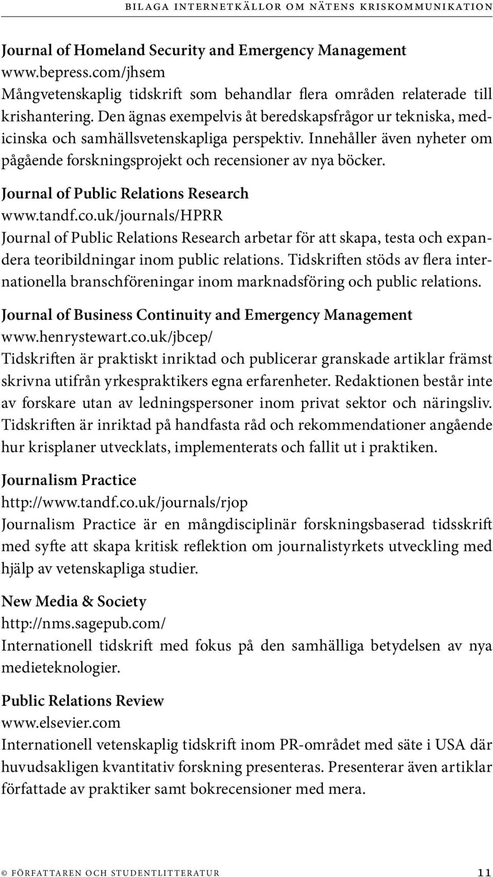 Journal of Public Relations Research www.tandf.co.uk/journals/hprr Journal of Public Relations Research arbetar för att skapa, testa och expandera teoribildningar inom public relations.