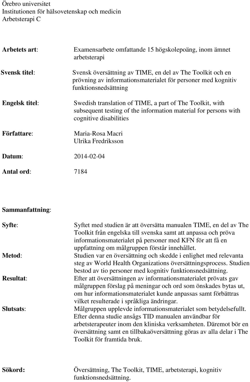 Toolkit, with subsequent testing of the information material for persons with cognitive disabilities Maria-Rosa Macri Ulrika Fredriksson Datum: 2014-02-04 Antal ord: 7184 Sammanfattning: Syfte: