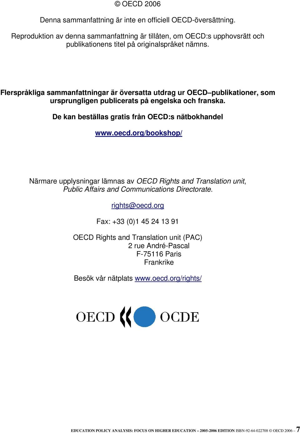 org/bookshop/ Närmare upplysningar lämnas av OECD Rights and Translation unit, Public Affairs and Communications Directorate. rights@oecd.