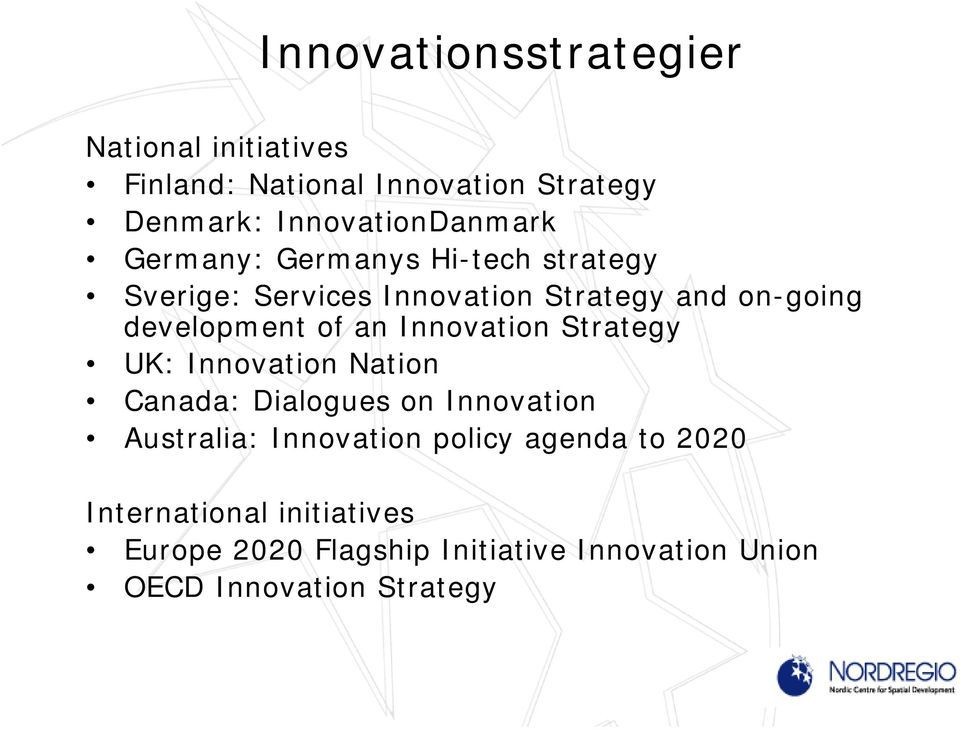 Innovation Strategy UK: Innovation Nation Canada: Dialogues on Innovation Australia: Innovation policy