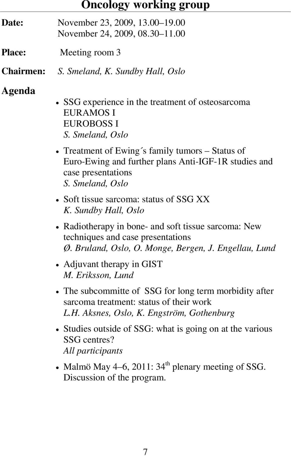 Sundby Hall, Oslo Radiotherapy in bone- and soft tissue sarcoma: New techniques and case presentations Ø. Bruland, Oslo, O. Monge, Bergen, J. Engellau, Lund Adjuvant therapy in GIST M.