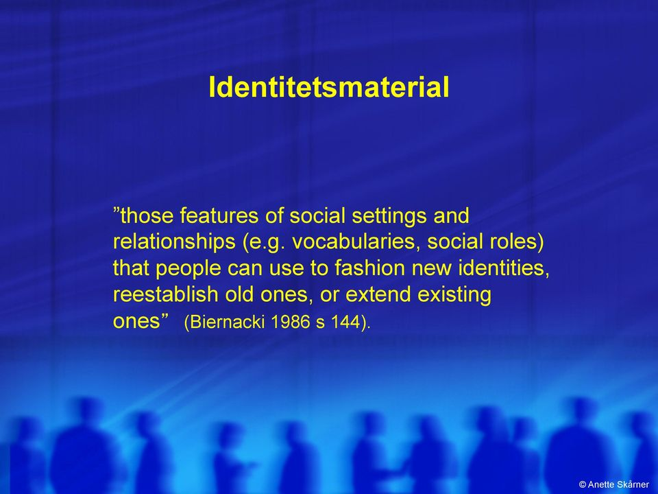 vocabularies, social roles) that people can use to fashion