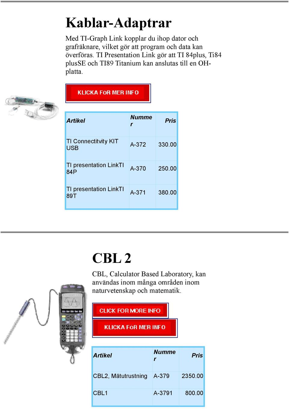Atikel Pis TI Connectitvity KIT USB A-372 330.00 TI pesentation LinkTI 84P A-370 250.00 TI pesentation LinkTI 89T A-371 380.