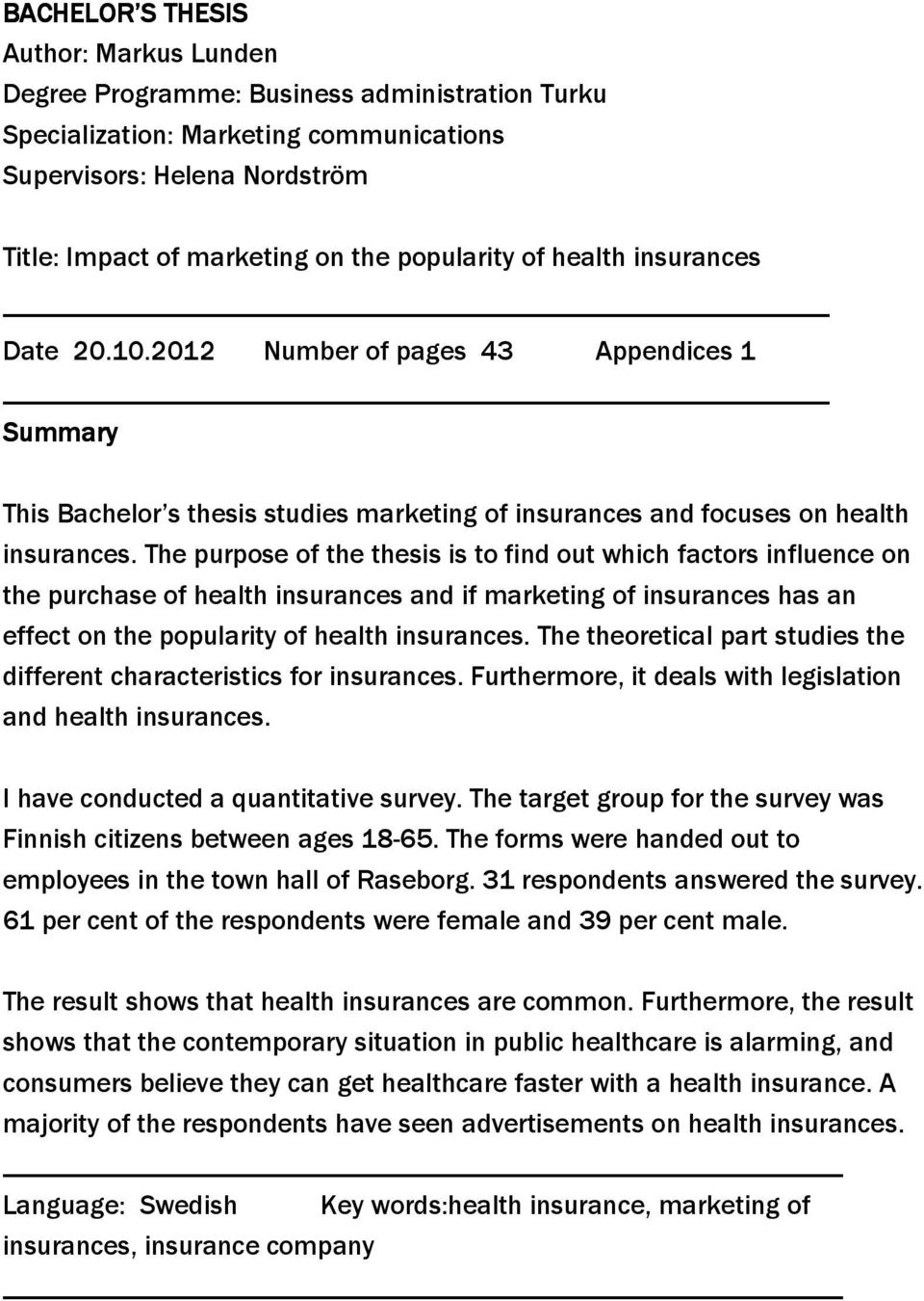 The purpose of the thesis is to find out which factors influence on the purchase of health insurances and if marketing of insurances has an effect on the popularity of health insurances.