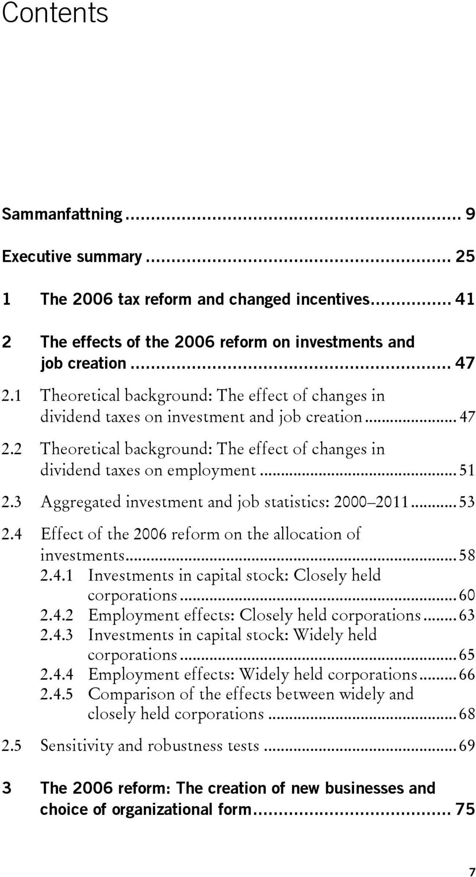 3 Aggregated investment and job statistics: 2000 2011... 53 2.4 Effect of the 2006 reform on the allocation of investments... 58 2.4.1 Investments in capital stock: Closely held corporations... 60 2.