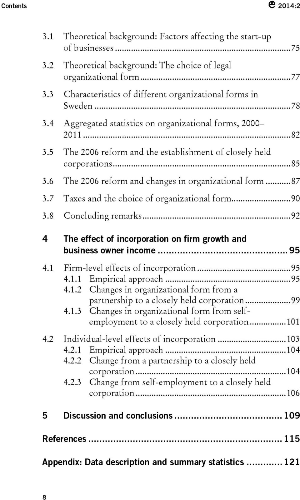 5 The 2006 reform and the establishment of closely held corporations... 85 3.6 The 2006 reform and changes in organizational form... 87 3.7 Taxes and the choice of organizational form... 90 3.