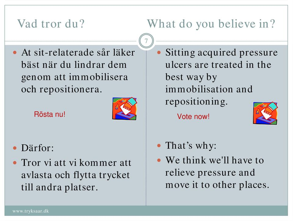 7 Sitting acquired pressure ulcers are treated in the best way by immobilisation and repositioning.