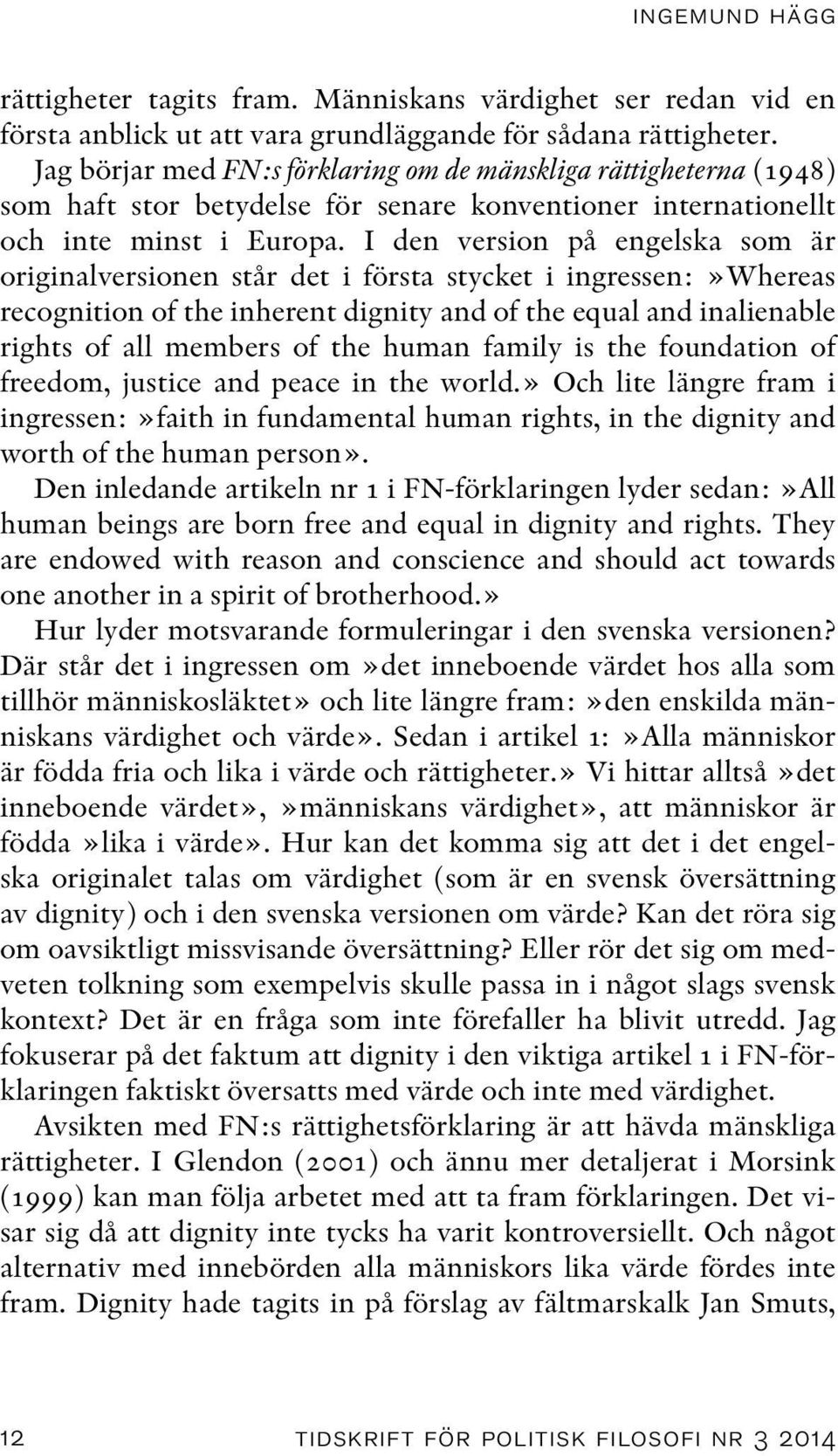 I den version på engelska som är originalversionen står det i första stycket i ingressen:»whereas recognition of the inherent dignity and of the equal and inalienable rights of all members of the