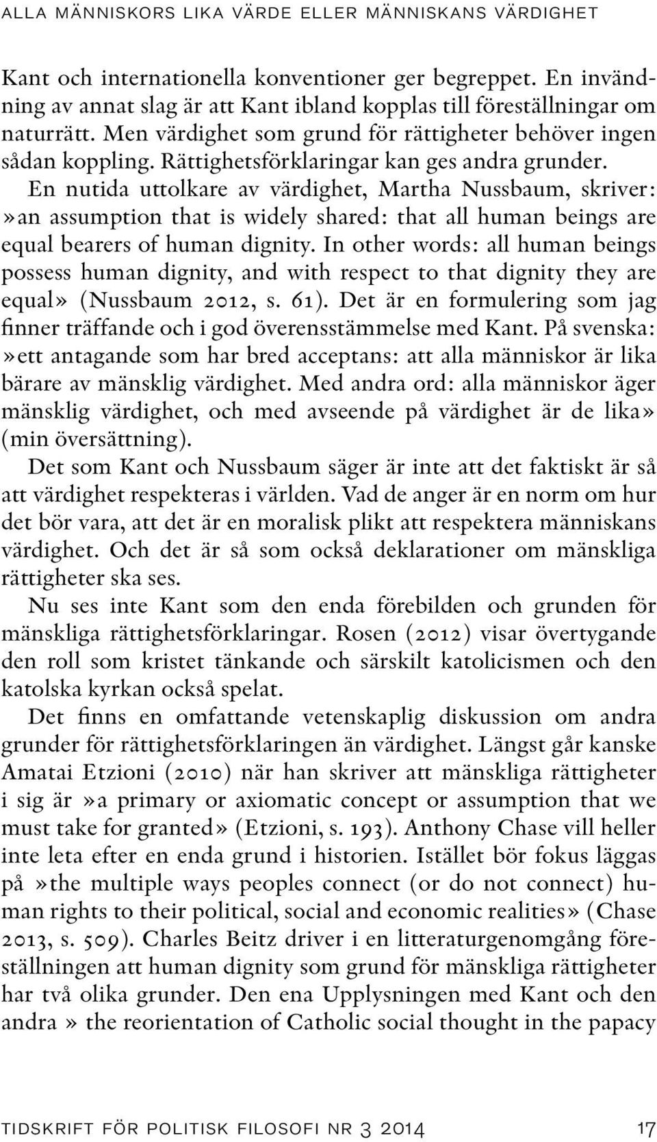 En nutida uttolkare av värdighet, Martha Nussbaum, skriver:»an assumption that is widely shared: that all human beings are equal bearers of human dignity.