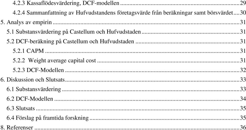 .. 31 5.2.1 CAPM... 31 5.2.2 Weight average capital cost... 31 5.2.3 DCF-Modellen... 32 6. Diskussion och Slutsats... 33 6.