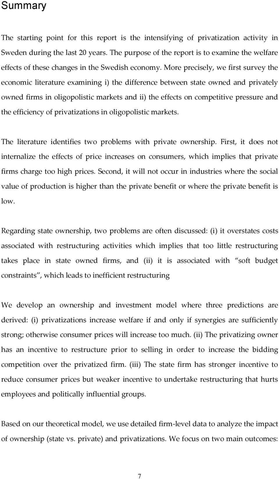 More precisely, we first survey the economic literature examining i) the difference between state owned and privately owned firms in oligopolistic markets and ii) the effects on competitive pressure