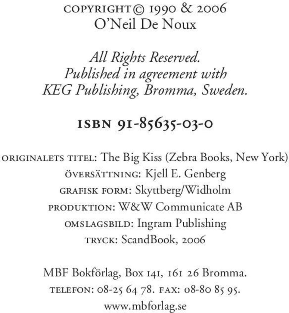 ISBN 91-85635-03-0 ORIGINALETS TITEL: The Big Kiss (Zebra Books, New York) ÖVERSÄTTNING: Kjell E.