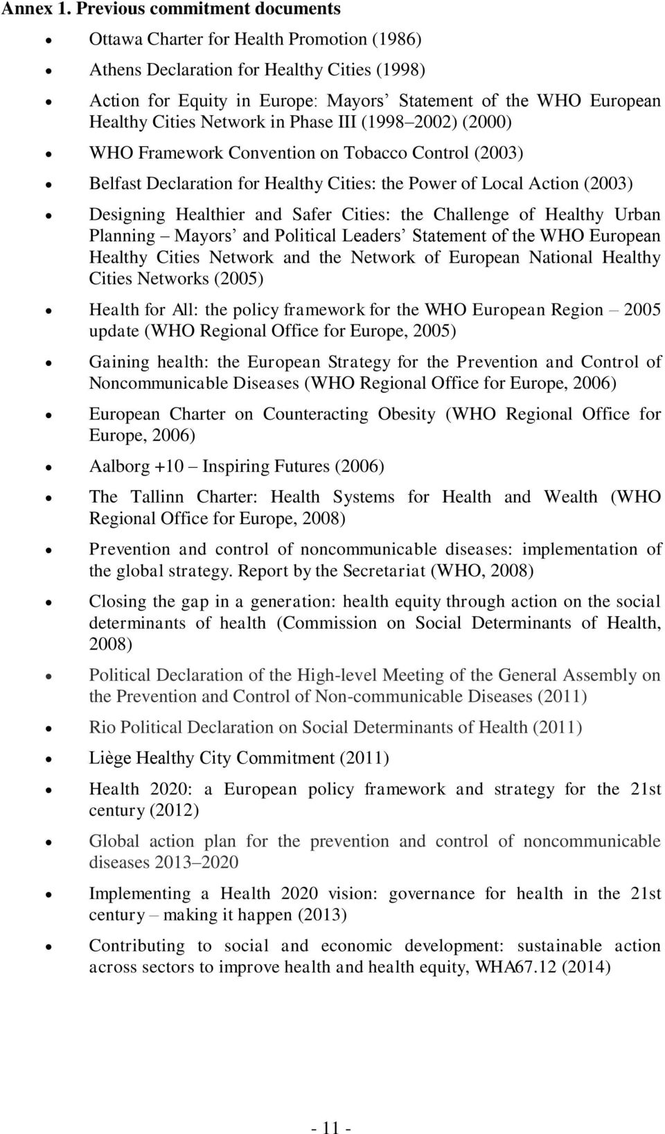 Network in Phase III (1998 2002) (2000) WHO Framework Convention on Tobacco Control (2003) Belfast Declaration for Healthy Cities: the Power of Local Action (2003) Designing Healthier and Safer