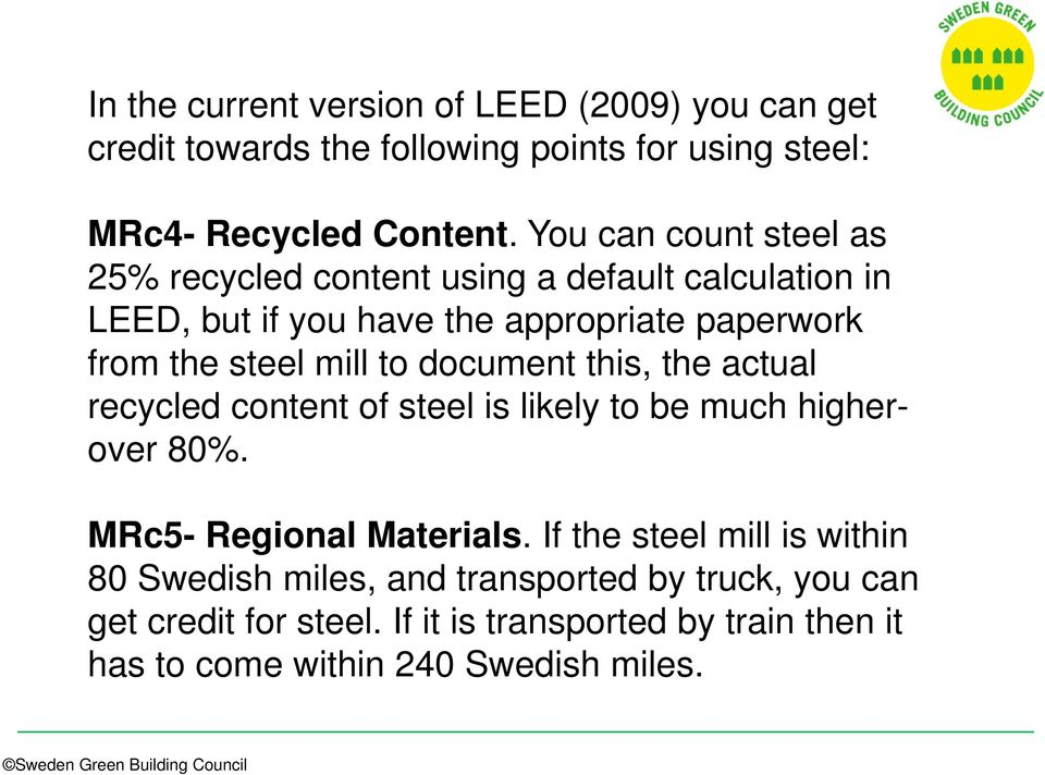 mill to document this, the actual recycled content of steel is likely to be much higherover 80%. MRc5- Regional Materials.