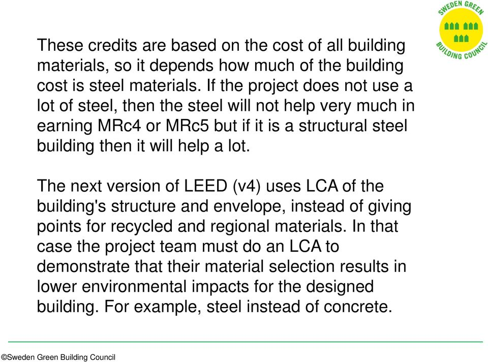 will help a lot. The next version of LEED (v4) uses LCA of the building's structure and envelope, instead of giving points for recycled and regional materials.