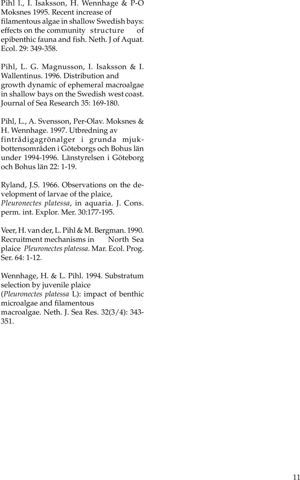Journal of Sea Research 35: 169-180. Pihl, L., A. Svensson, Per-Olav. Moksnes & H. Wennhage. 1997.
