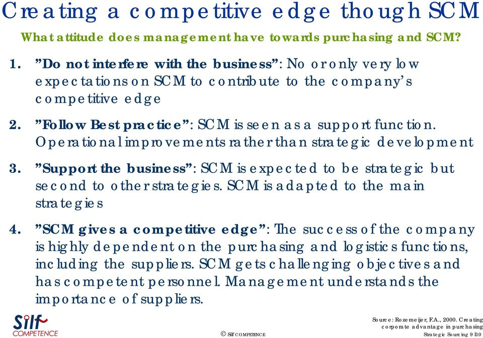 Operational improvements rather than strategic t development 3. Support the business : SCM is expected to be strategic but second to other strategies. t SCM is adapted d to the main strategies 4.