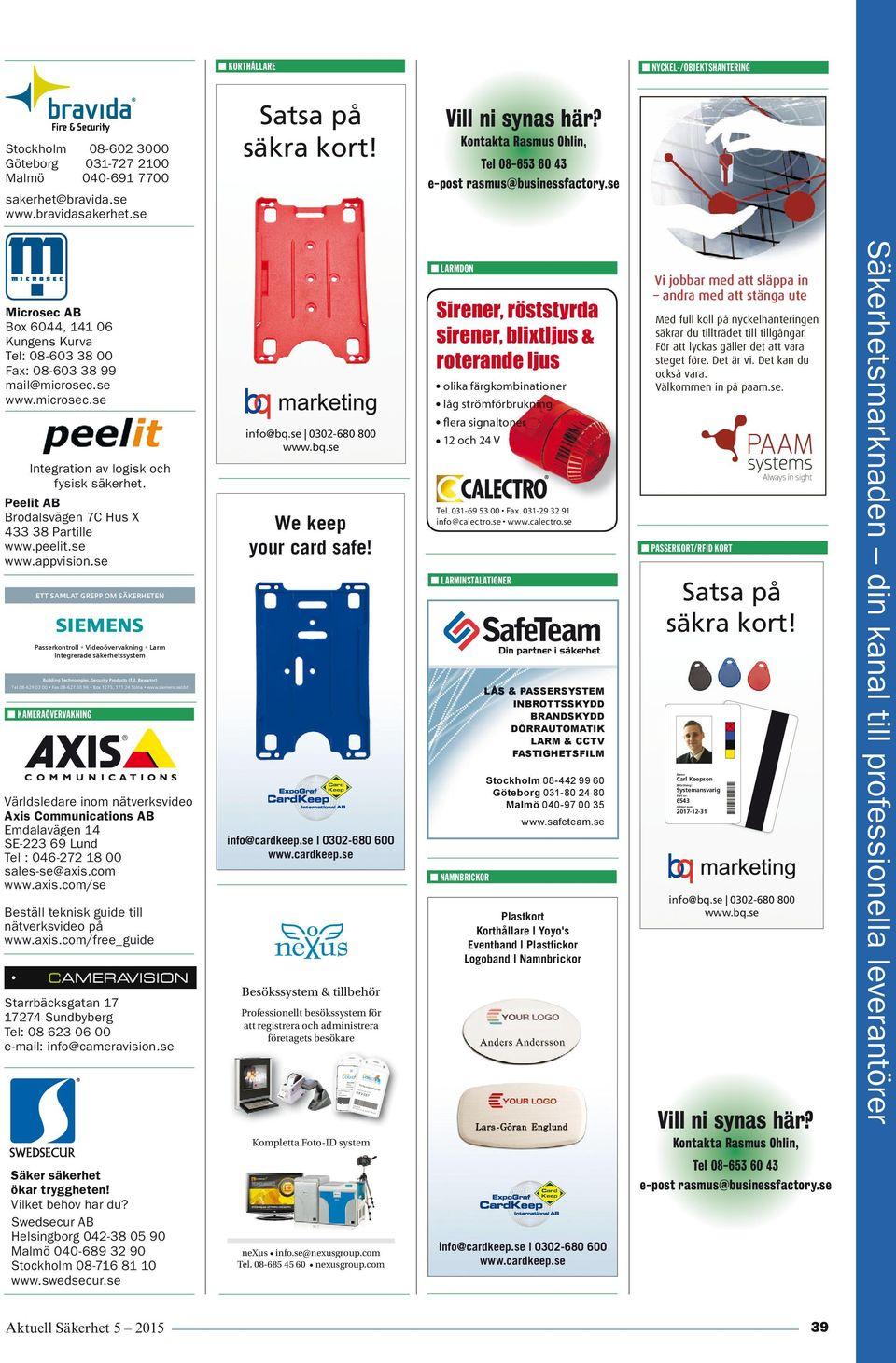 axis.com/free_guide Starrbäcksgatan 17 17274 Sundbyberg Tel: 08 623 06 00 e-mail: info@cameravisi.se We keep your card safe! info@cardkeep.