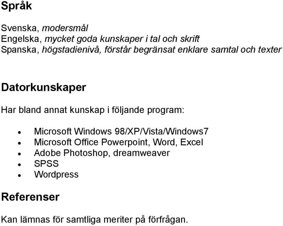 kunskap i följande program: Microsoft Windows 98/XP/Vista/Windows7 Microsoft Office Powerpoint,