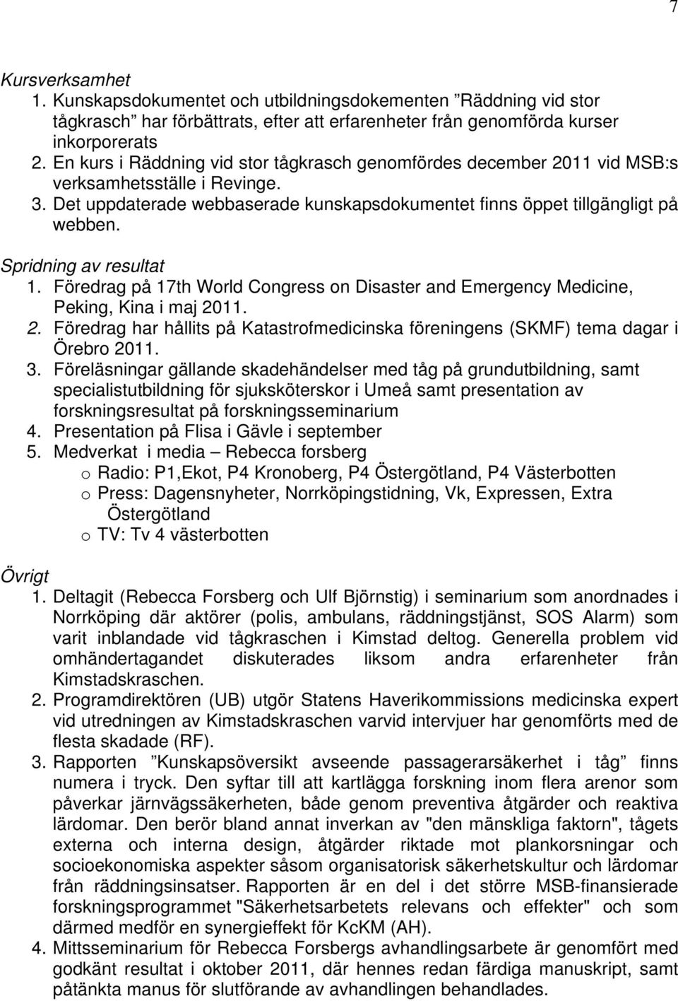 Spridning av resultat 1. Föredrag på 17th World Congress on Disaster and Emergency Medicine, Peking, Kina i maj 20