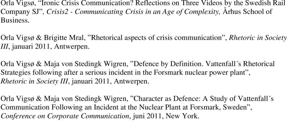 Vattenfall s Rhetorical Strategies following after a serious incident in the Forsmark nuclear power plant, Rhetoric in Society III, januari 2011, Antwerpen.