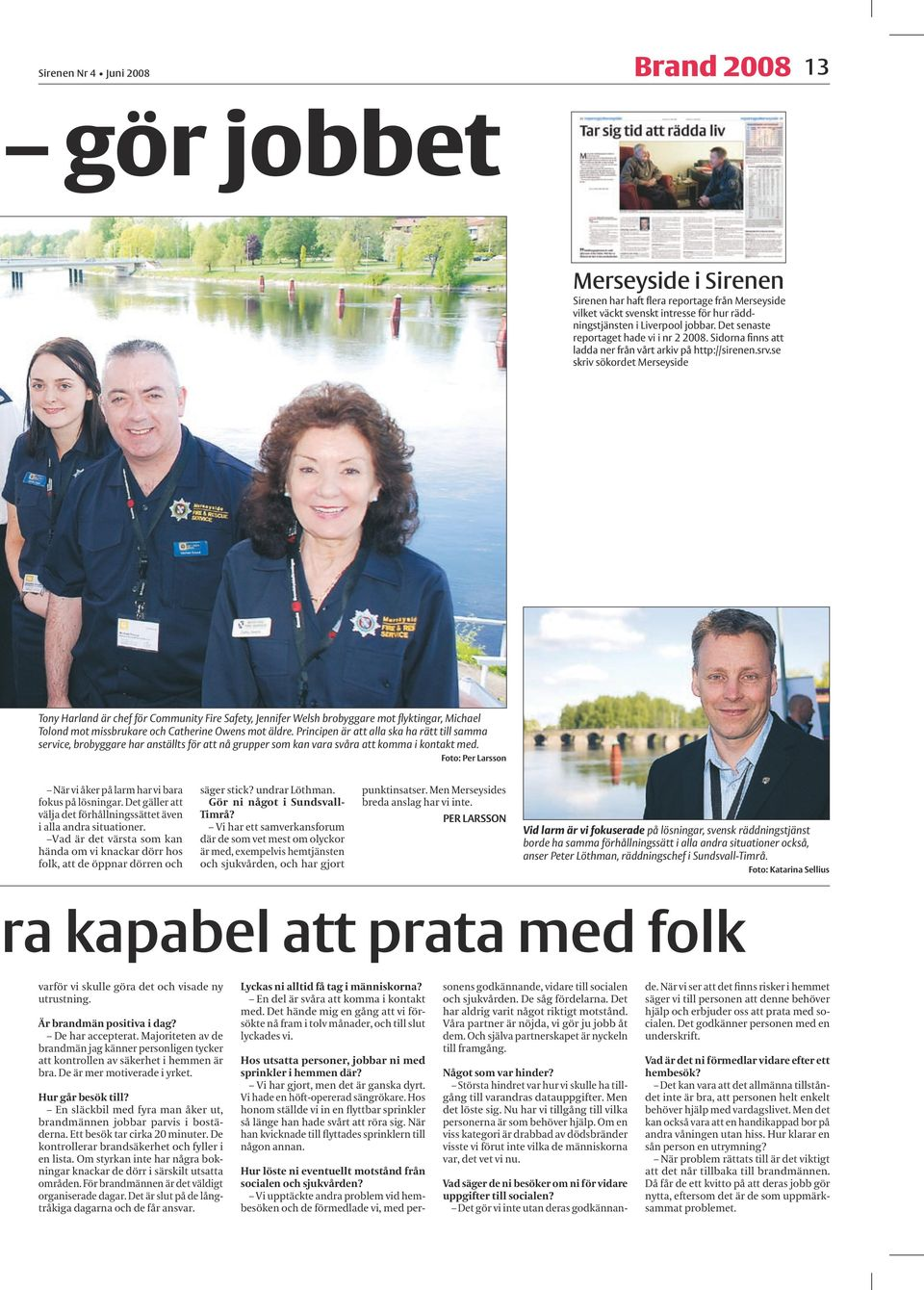 se skriv sökordet Merseyside Tony Harland är chef för Community Fire Safety, Jennifer Welsh brobyggare mot flyktingar, Michael Tolond mot missbrukare och Catherine Owens mot äldre.