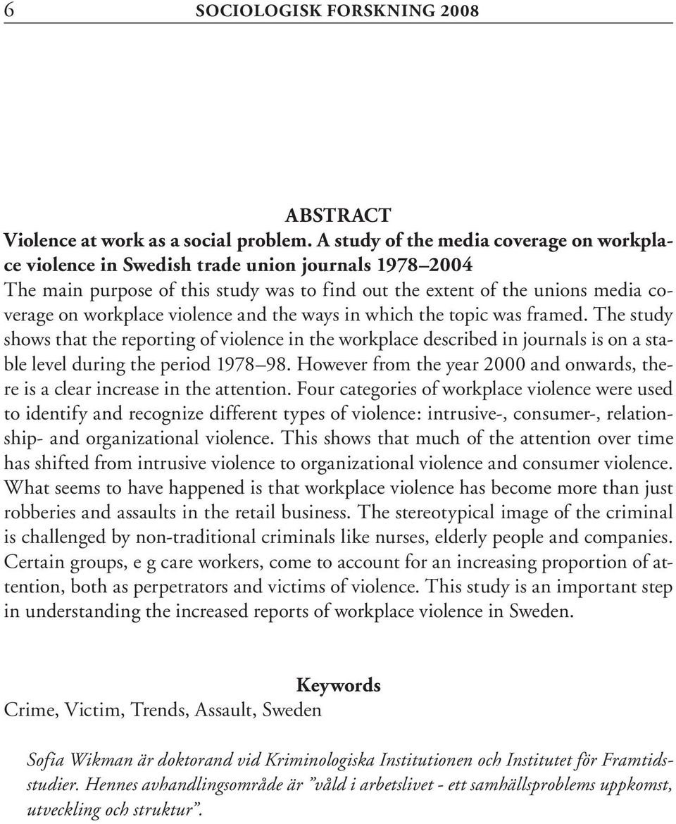 violence and the ways in which the topic was framed. The study shows that the reporting of violence in the workplace described in journals is on a stable level during the period 1978 98.