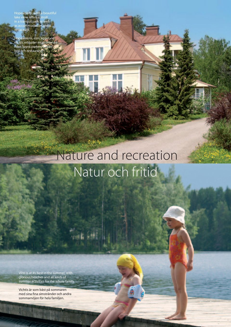 Nature and recreation Natur och fritid Vihti is at its best in the summer, with glorious beaches and all kinds of
