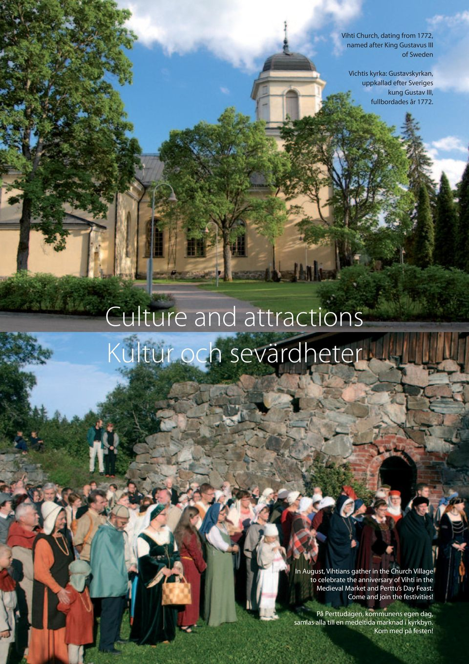 Culture and attractions Kultur och sevärdheter In August, Vihtians gather in the Church Village to celebrate the