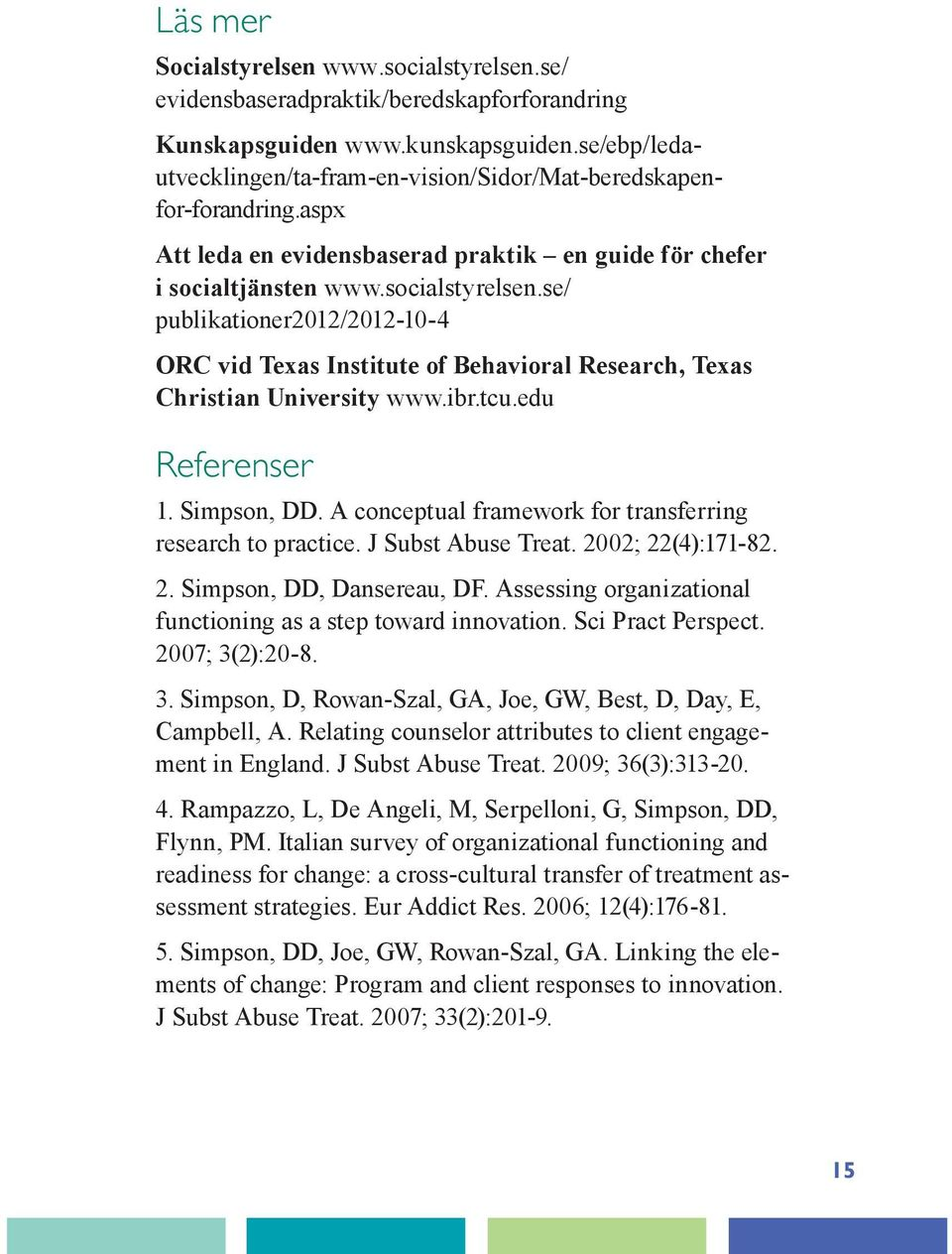 se/ publikationer2012/2012-10-4 ORC vid Texas Institute of Behavioral Research, Texas Christian University www.ibr.tcu.edu Referenser 1. Simpson, DD.