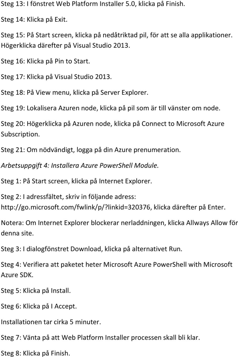 Steg 19: Lokalisera Azuren node, klicka på pil som är till vänster om node. Steg 20: Högerklicka på Azuren node, klicka på Connect to Microsoft Azure Subscription.