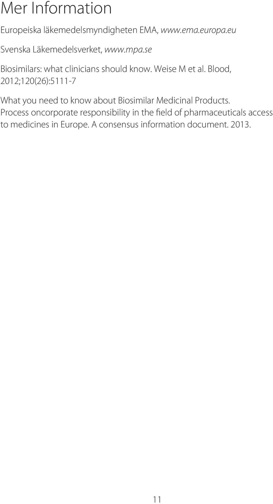 Blood, 2012;120(26):5111-7 What you need to know about Biosimilar Medicinal Products.