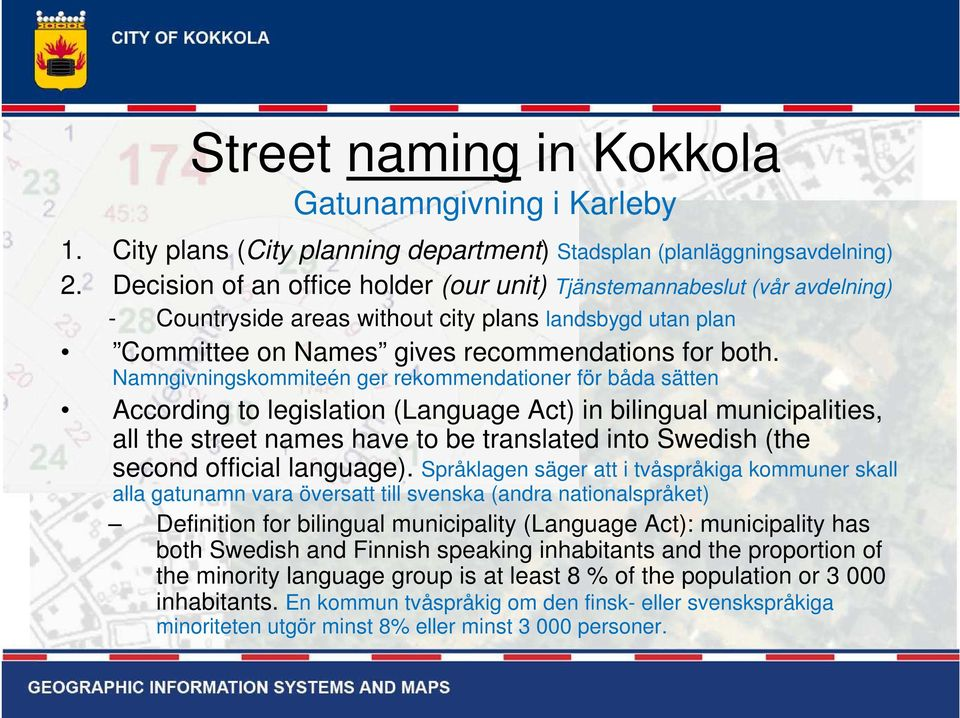 Namngivningskommiteén ger rekommendationer för båda sätten According to legislation (Language Act) in bilingual municipalities, all the street names have to be translated into Swedish (the second