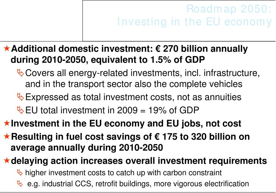 infrastructure, and in the transport sector also the complete vehicles Expressed as total investment costs, not as annuities EU total investment in 2009 = 19% of GDP