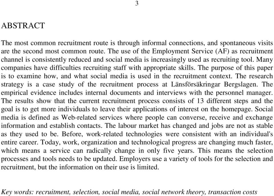 Many companies have difficulties recruiting staff with appropriate skills. The purpose of this paper is to examine how, and what social media is used in the recruitment context.