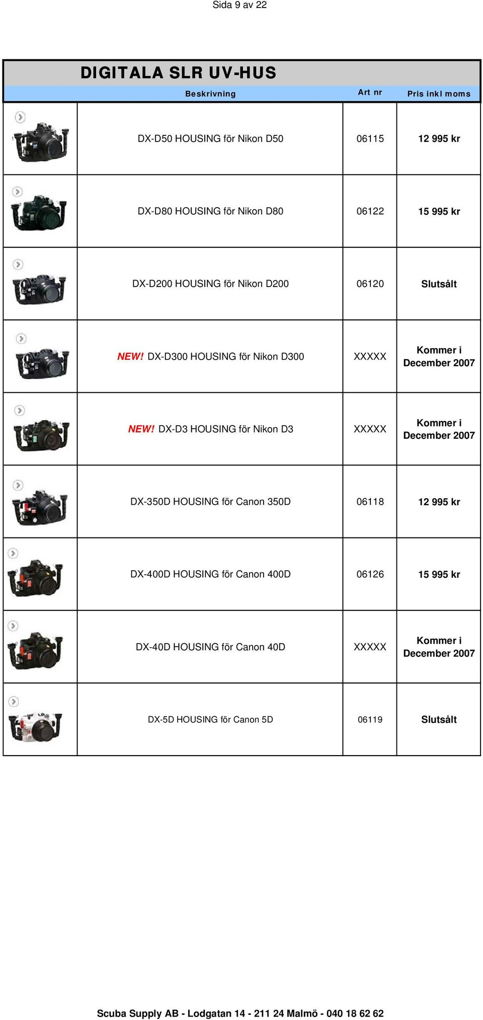 DX-D3 HOUSING för Nikon D3 XXXXX Kommer i December 2007 DX-350D HOUSING för Canon 350D 06118 12 995 kr DX-400D HOUSING
