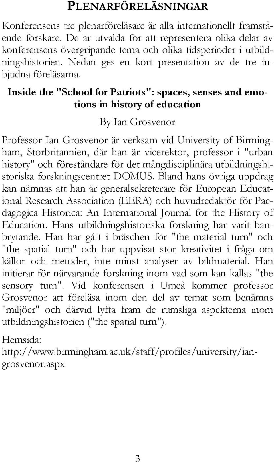 "Inside the ""School for Patriots"": spaces, senses and emotions in history of education By Ian Grosvenor Professor Ian Grosvenor är verksam vid University of Birmingham, Storbritannien, där han är"