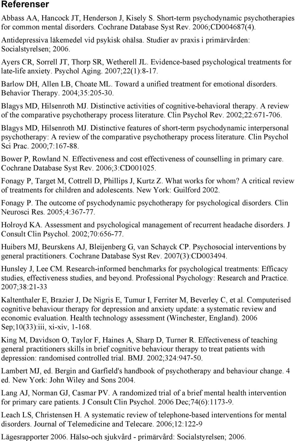 Evidence-based psychological treatments for late-life anxiety. Psychol Aging. 2007;22(1):8-17. Barlow DH, Allen LB, Choate ML. Toward a unified treatment for emotional disorders. Behavior Therapy.