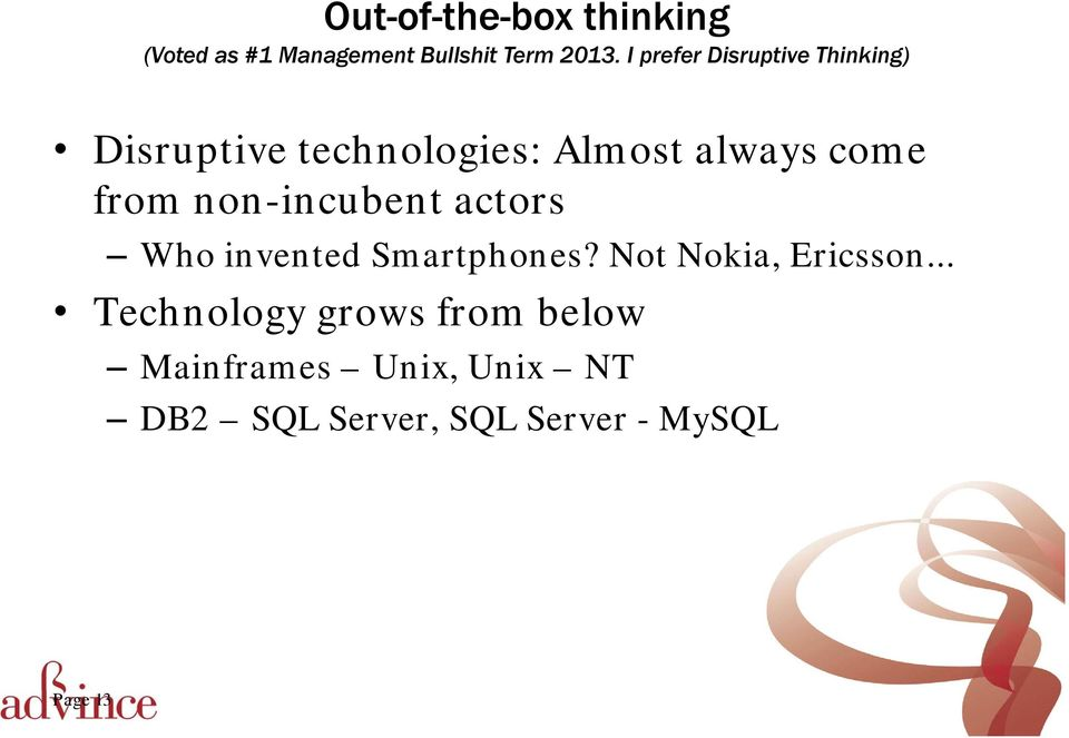from non-incubent actors Who invented Smartphones? Not Nokia, Ericsson.
