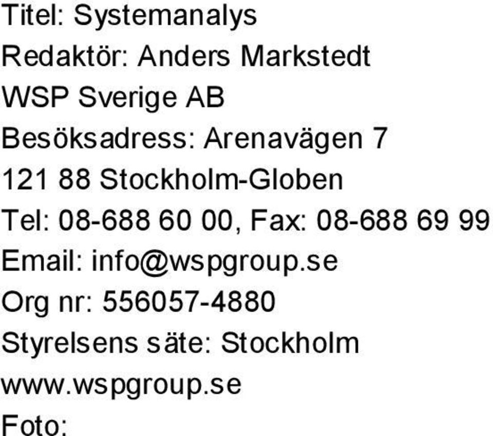 08-688 60 00, Fax: 08-688 69 99 Email: info@wspgroup.