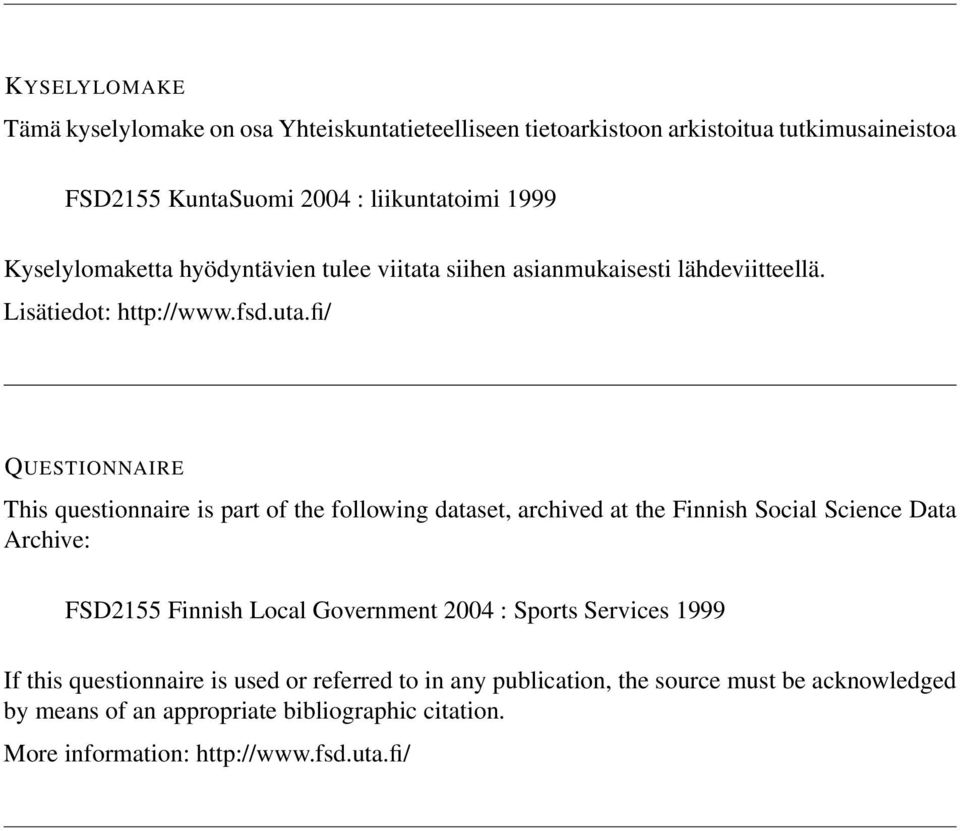 fi/ QUESTIONNAIRE This questionnaire is part of the following dataset, archived at the Finnish Social Science Data Archive: FSD2155 Finnish Local Government
