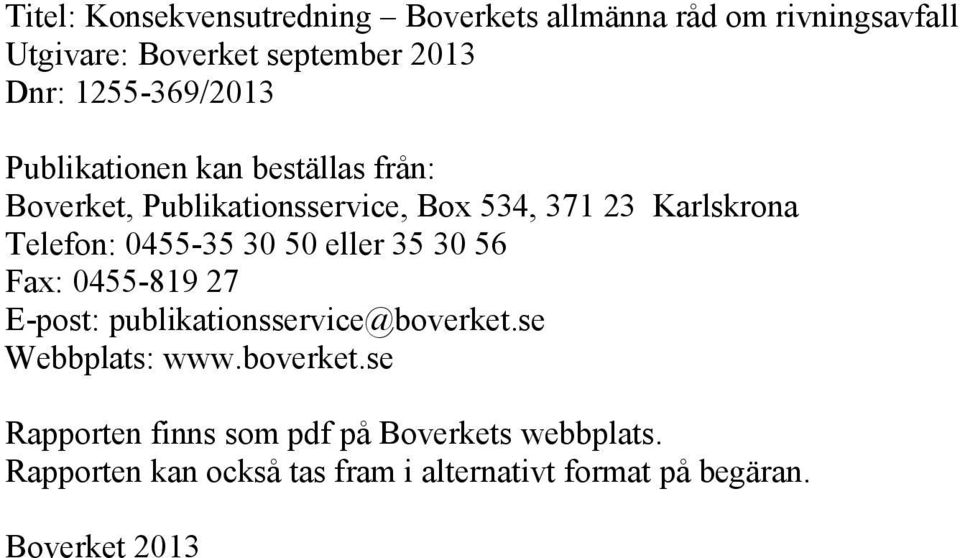 0455-35 30 50 eller 35 30 56 Fax: 0455-819 27 E-post: publikationsservice@boverket.