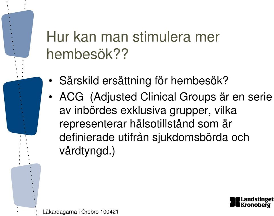 ACG (Adjusted Clinical Groups är en serie av inbördes