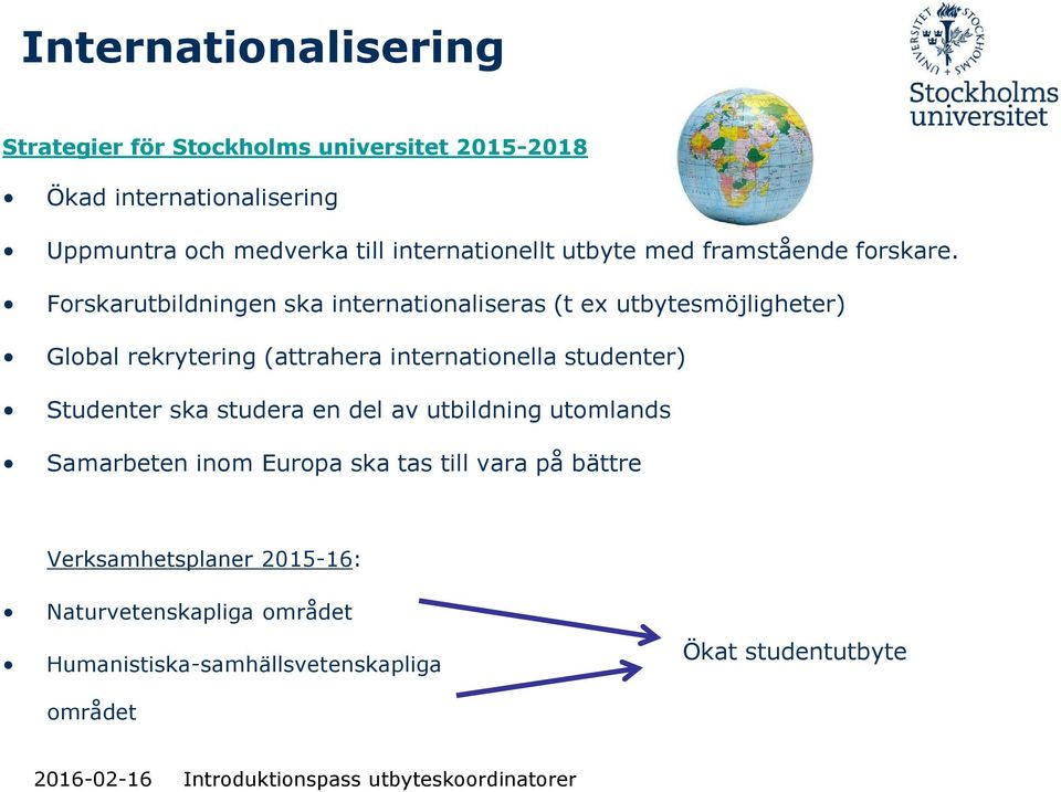 Forskarutbildningen ska internationaliseras (t ex utbytesmöjligheter) Global rekrytering (attrahera internationella studenter)