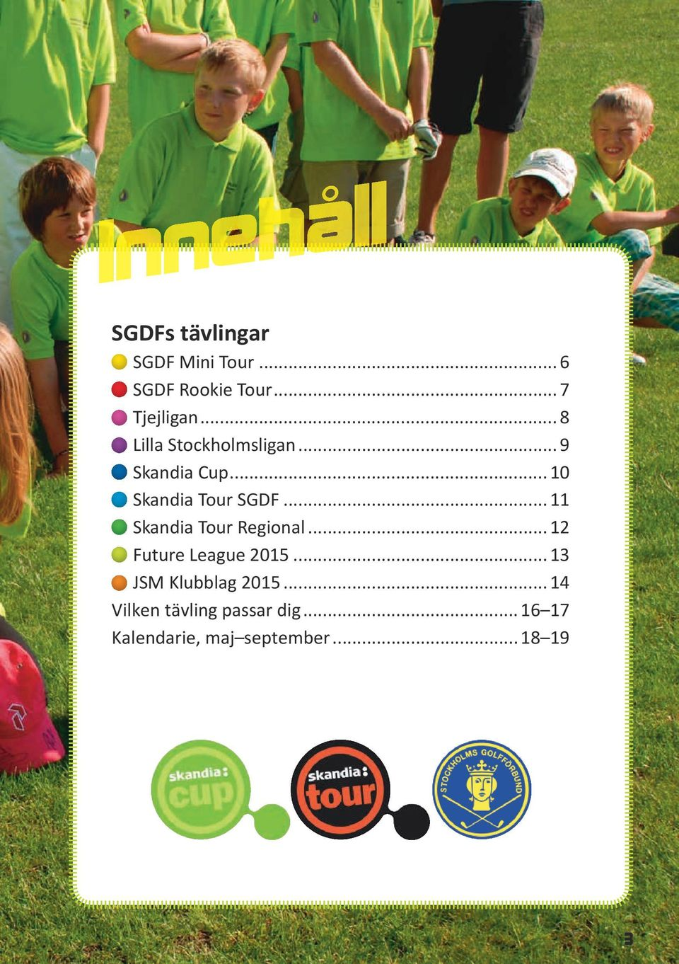 .. 11 Skandia Tour Regional... 12 Future League 2015... 13 JSM Klubblag 2015.