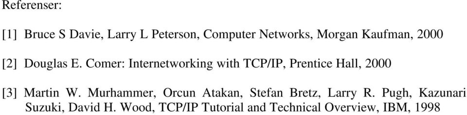 Comer: Internetworking with TCP/IP, Prentice Hall, 2000 [3] Martin W.