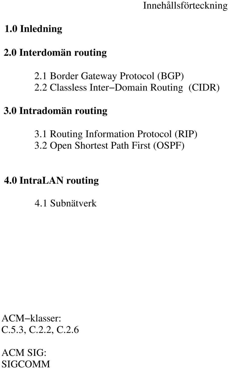 0 Intradomän routing 3.1 Routing Information Protocol (RIP) 3.